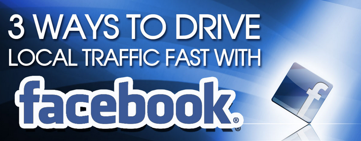 3 Ways to Drive Local Traffic Fast With Facebook [INFOGRAPHIC]